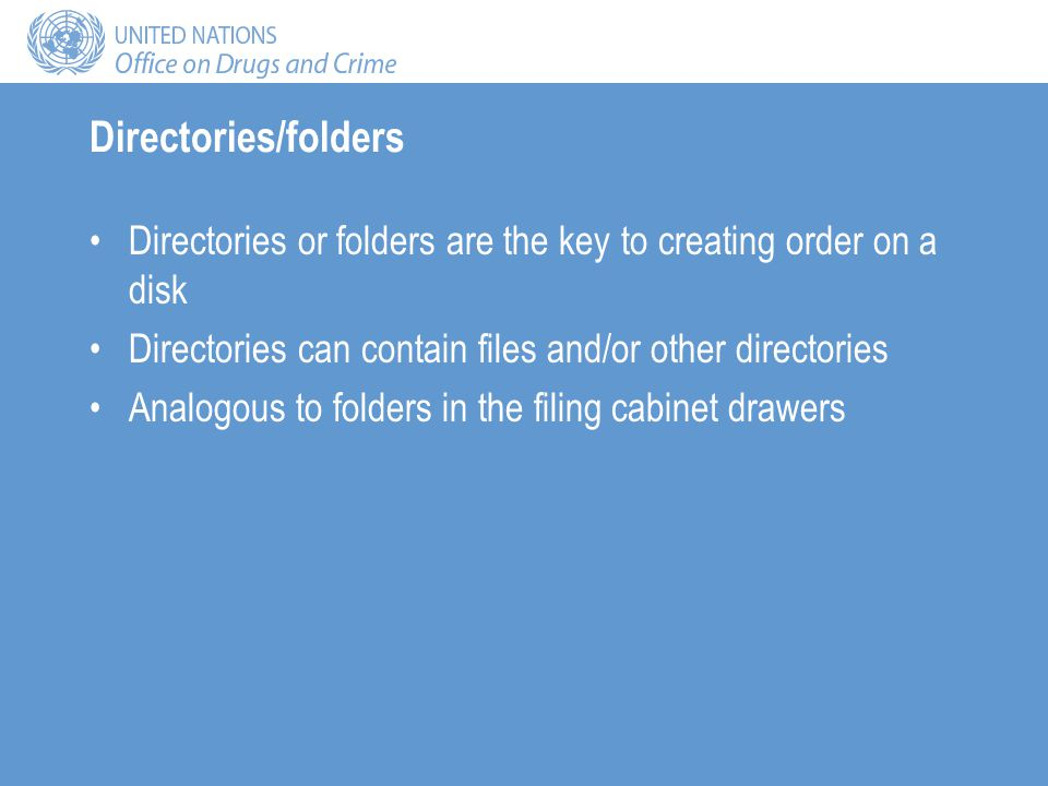 Directories/folders Directories or folders are the key to creating order on a disk Directories can contain files and/or other directories Analogous to folders in the filing cabinet drawers