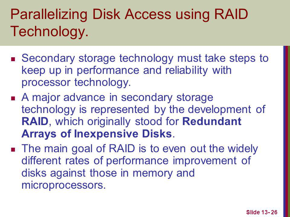 Slide 13- 26 Parallelizing Disk Access using RAID Technology.
