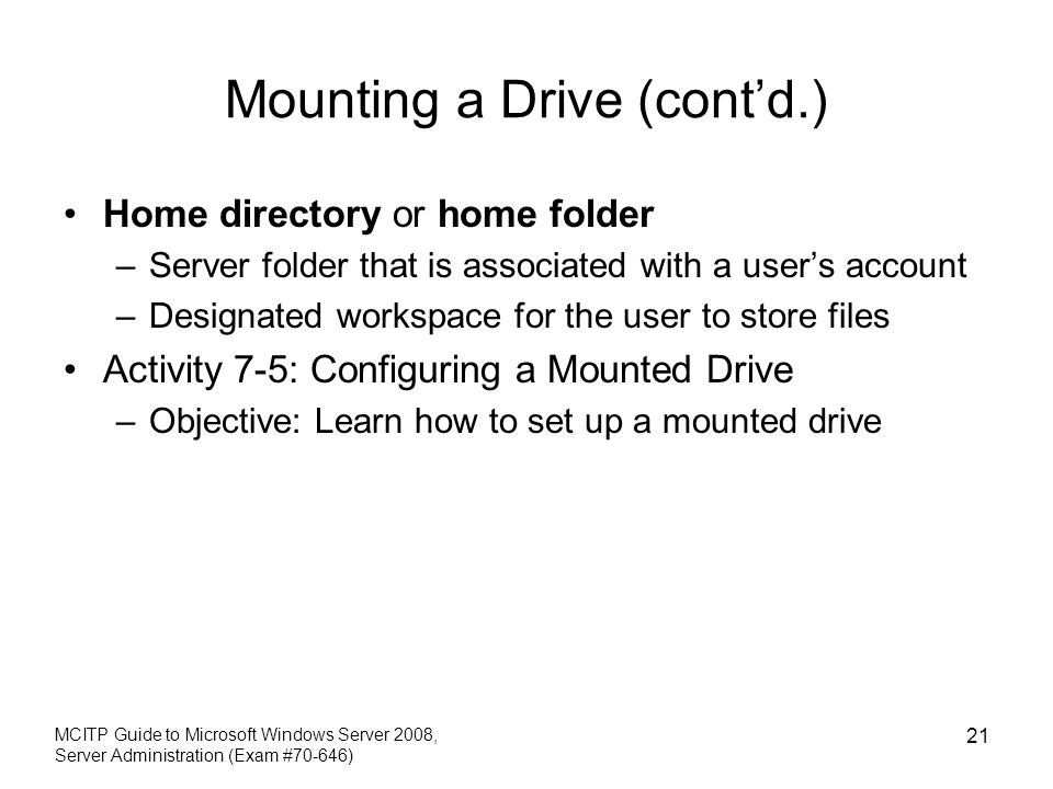 Mounting a Drive (contd.) Home directory or home folder –Server folder that is associated with a users account –Designated workspace for the user to s
