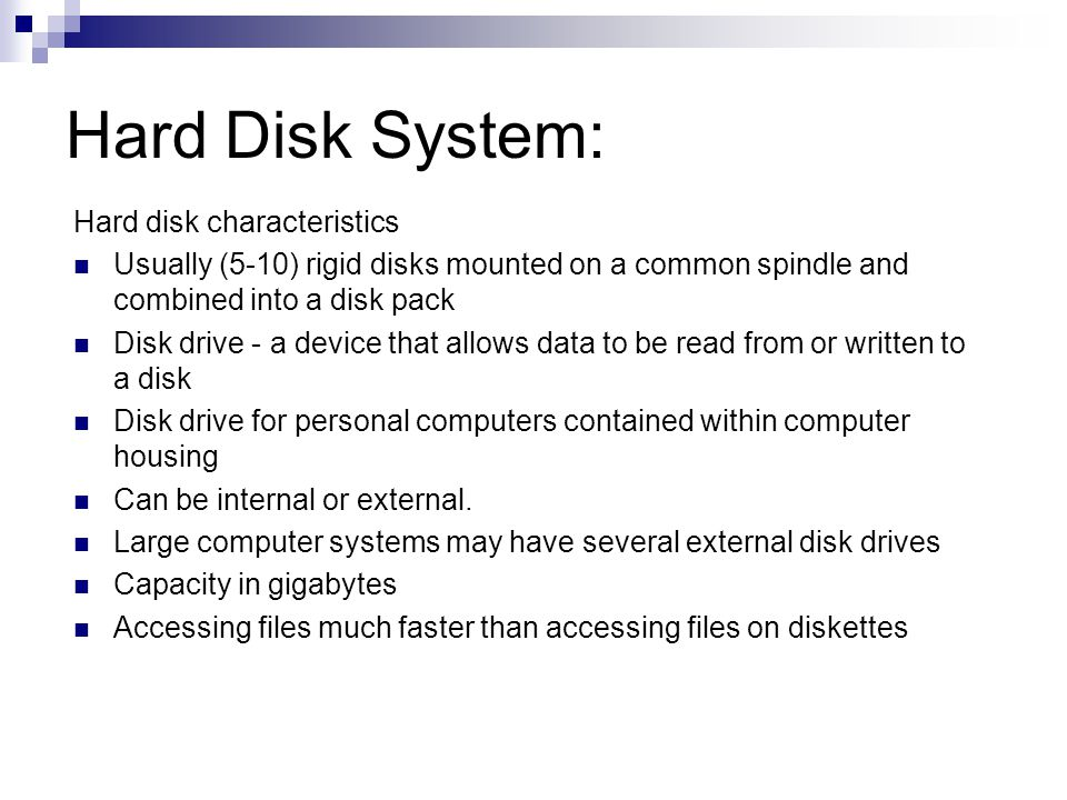 Hard Disk System: Hard disk characteristics Usually (5-10) rigid disks mounted on a common spindle and combined into a disk pack Disk drive - a device