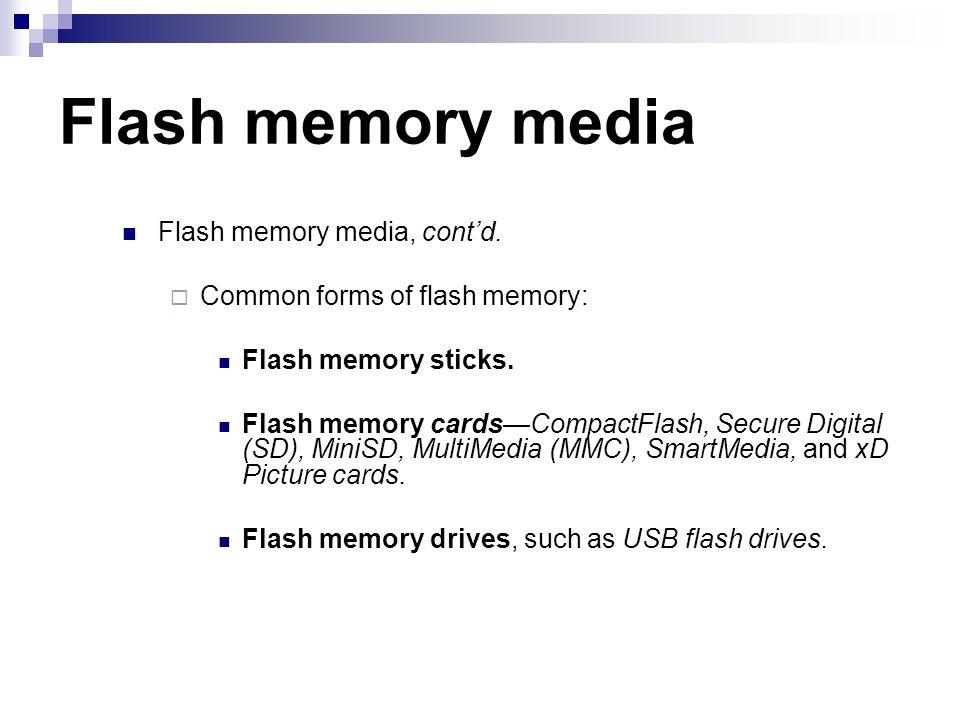 Flash memory media Flash memory media, contd. Common forms of flash memory: Flash memory sticks. Flash memory cardsCompactFlash, Secure Digital (SD),