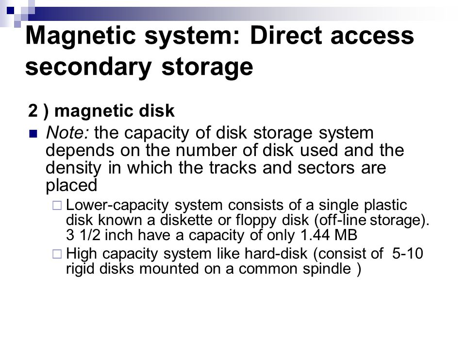 Mass Storage: Magnetic Disk Systems Magnetic disks: the most widely used storage medium in computers today Data is stored by magnetizing particles on the storage medium.