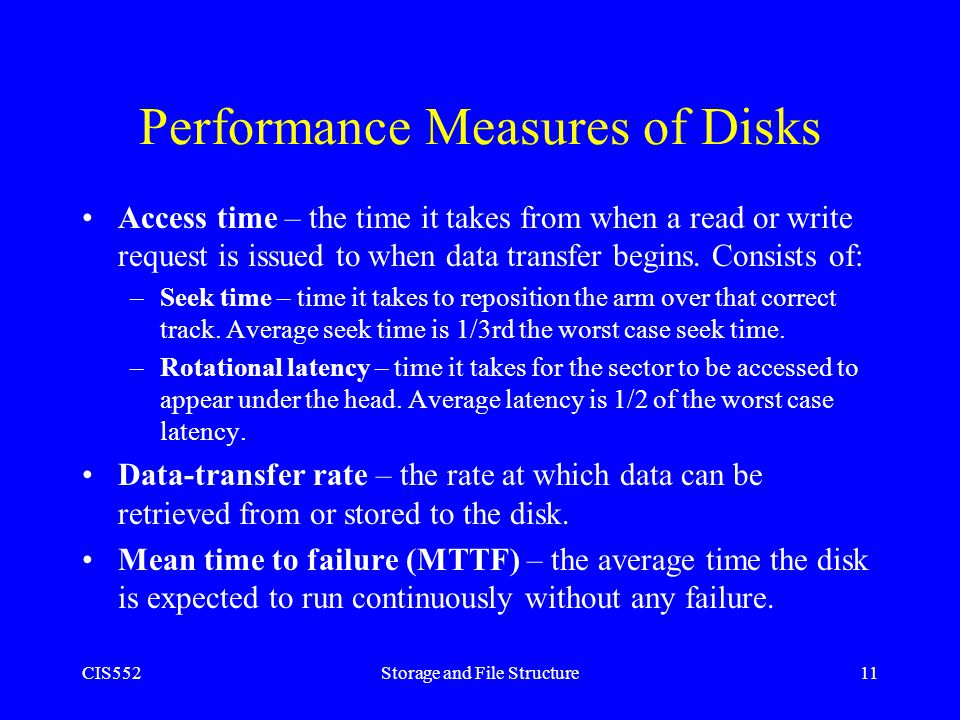 CIS552Storage and File Structure11 Performance Measures of Disks Access time – the time it takes from when a read or write request is issued to when d