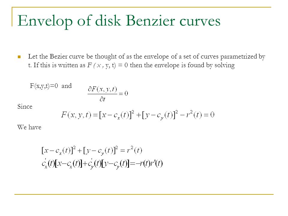 Envelop of disk Benzier curves Let the Bezier curve be thought of as the envelope of a set of curves parametrized by t.