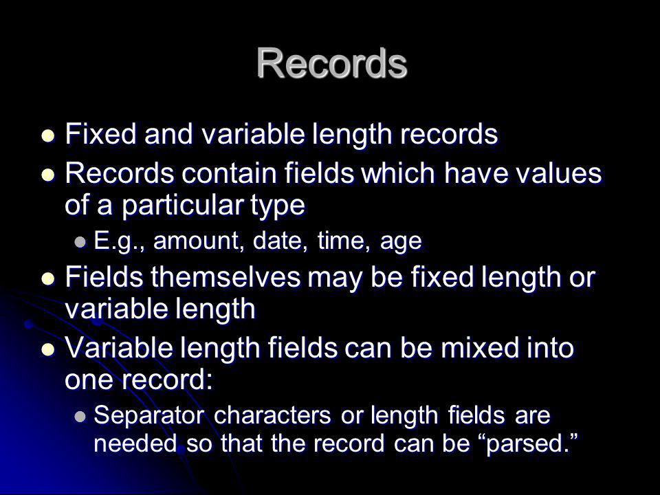 Records Fixed and variable length records Fixed and variable length records Records contain fields which have values of a particular type Records cont