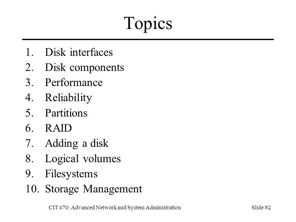CIT 470: Advanced Network and System AdministrationSlide #3 Volumes A volume is a chunk of storage as seen by the server.