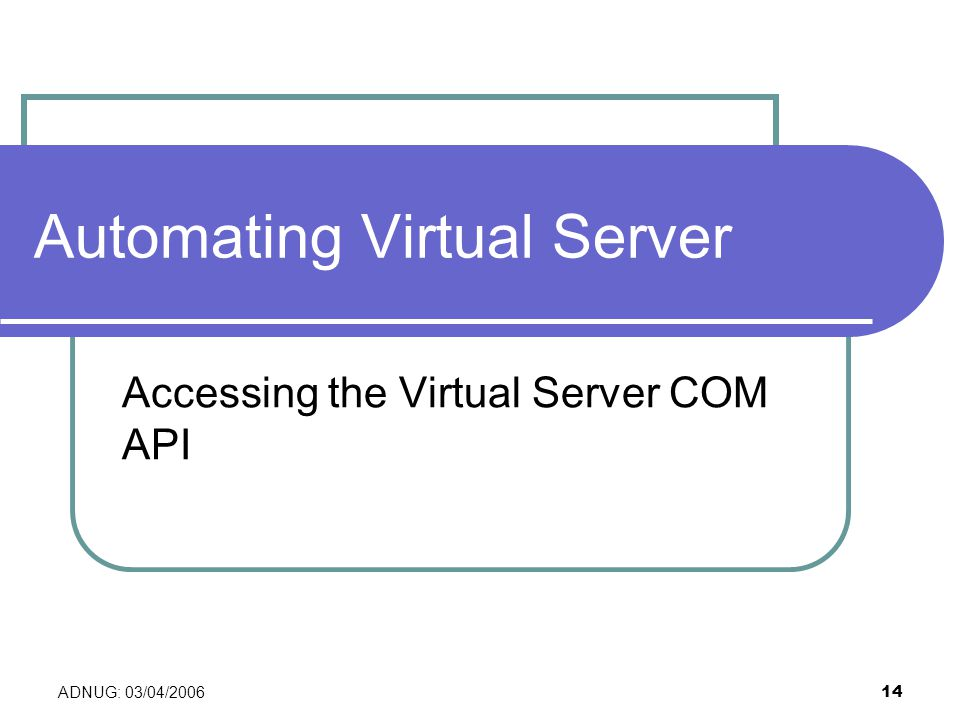ADNUG: 03/04/ Automating Virtual Server Accessing the Virtual Server COM API