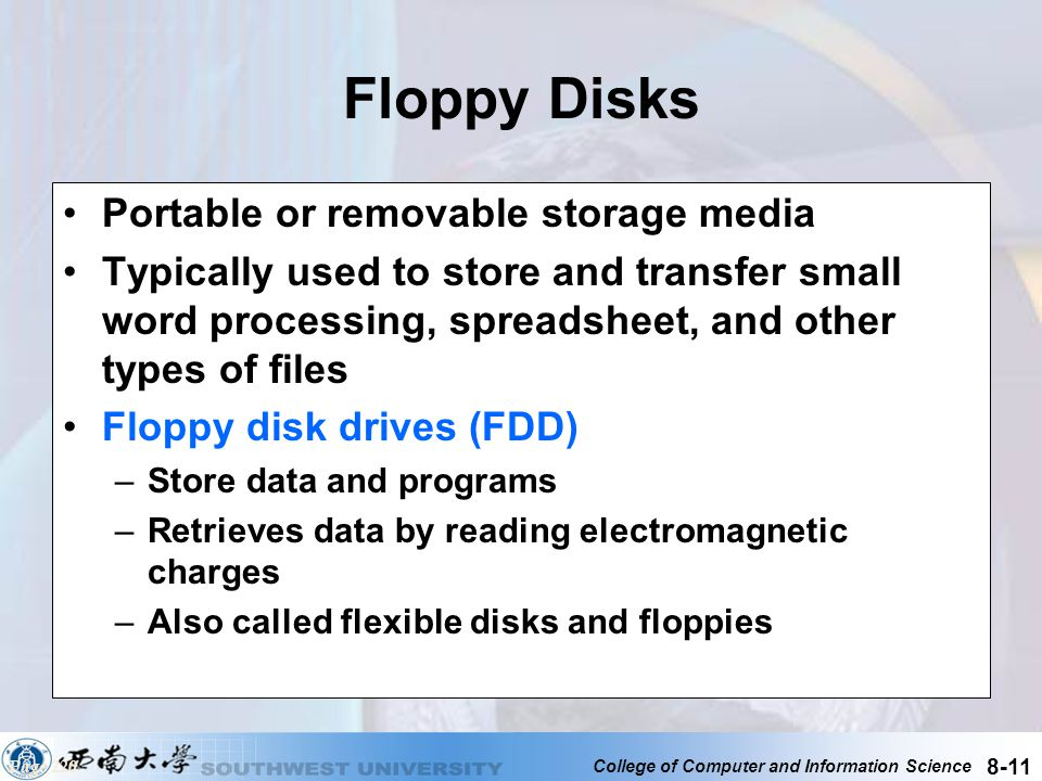 College of Computer and Information Science 8-11 Floppy Disks Portable or removable storage media Typically used to store and transfer small word proc