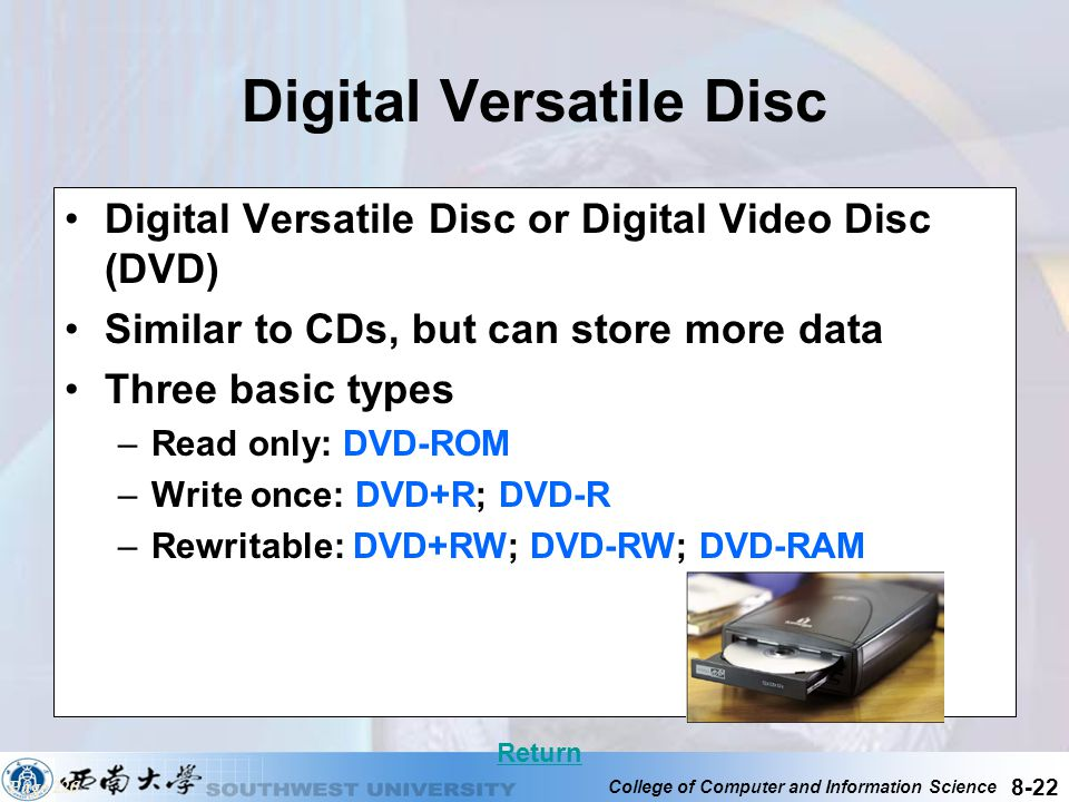 College of Computer and Information Science 8-22 Digital Versatile Disc Digital Versatile Disc or Digital Video Disc (DVD) Similar to CDs, but can sto