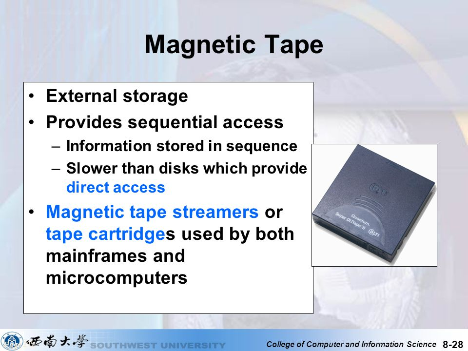 College of Computer and Information Science 8-28 Magnetic Tape External storage Provides sequential access –Information stored in sequence –Slower tha