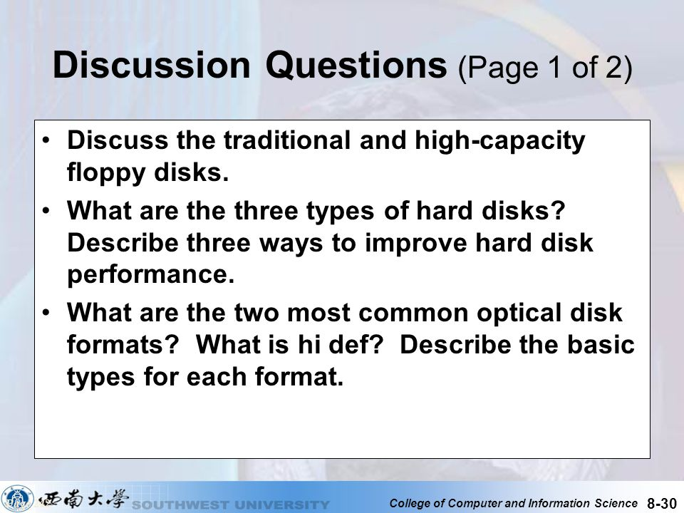 College of Computer and Information Science 8-30 Discussion Questions (Page 1 of 2) Discuss the traditional and high-capacity floppy disks. What are t