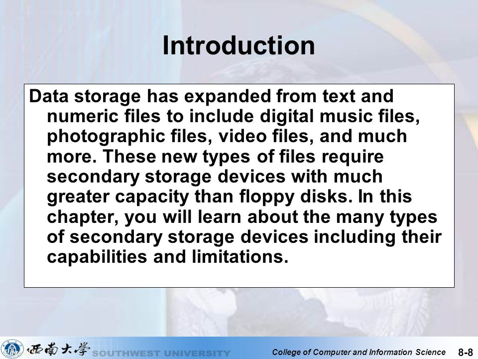College of Computer and Information Science 8-8 Introduction Data storage has expanded from text and numeric files to include digital music files, pho