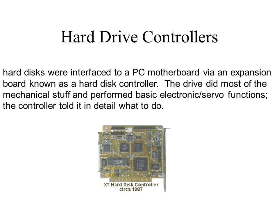 The development of the IDE hard moved most of the electronics and firmware (low-level software on a chip) from the controller to a printed circuit board on the drive itself.