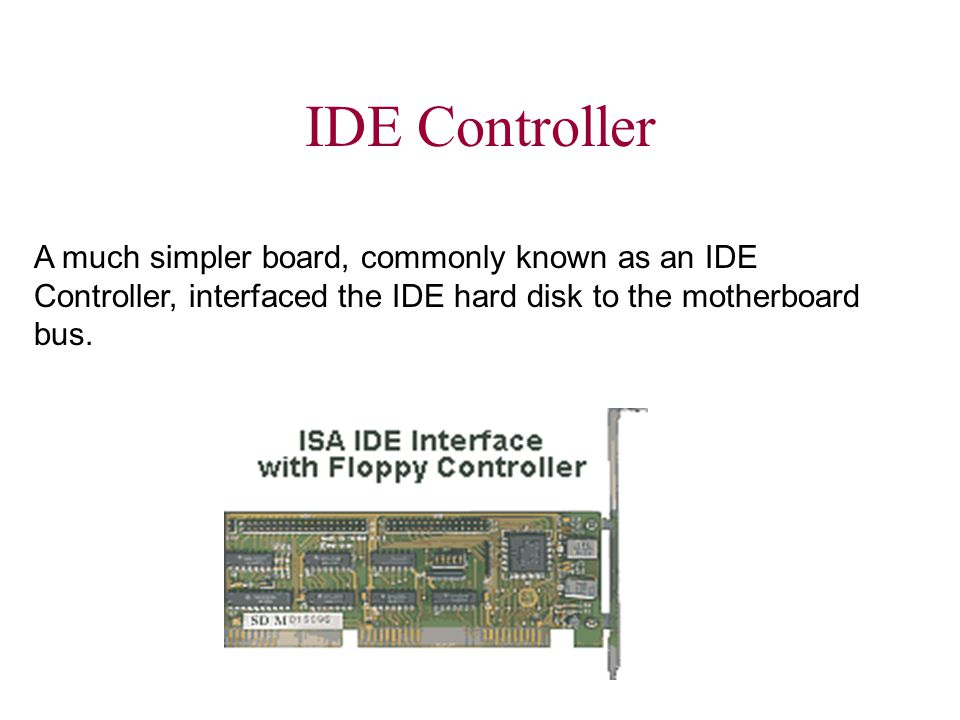 IDE Controller.The term IDE Controller is a misnomer.