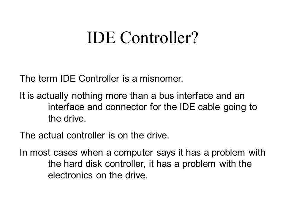 Subsequently, the IDE Controller expansion board electronics and the connector for the drive cable were incorporated into most motherboards.