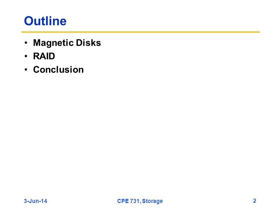 3-Jun-14CPE 731, Storage 2 Outline Magnetic Disks RAID Conclusion