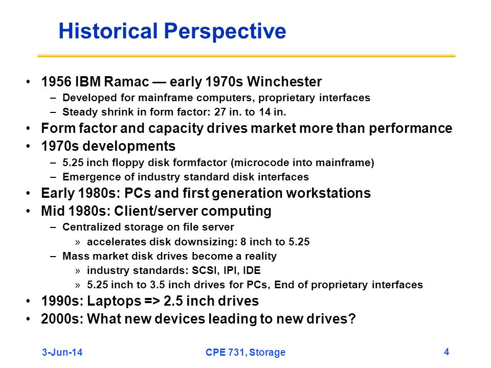 3-Jun-14CPE 731, Storage 4 Historical Perspective 1956 IBM Ramac early 1970s Winchester –Developed for mainframe computers, proprietary interfaces –St
