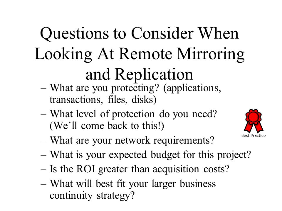 Questions to Consider When Looking At Remote Mirroring and Replication –What are you protecting.