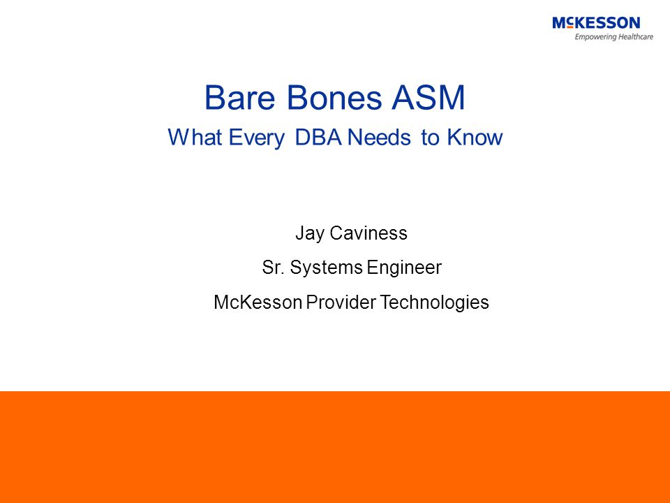 Bare Bones ASM What Every DBA Needs to Know Jay Caviness Sr.