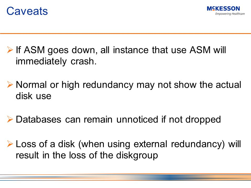 Caveats If ASM goes down, all instance that use ASM will immediately crash.
