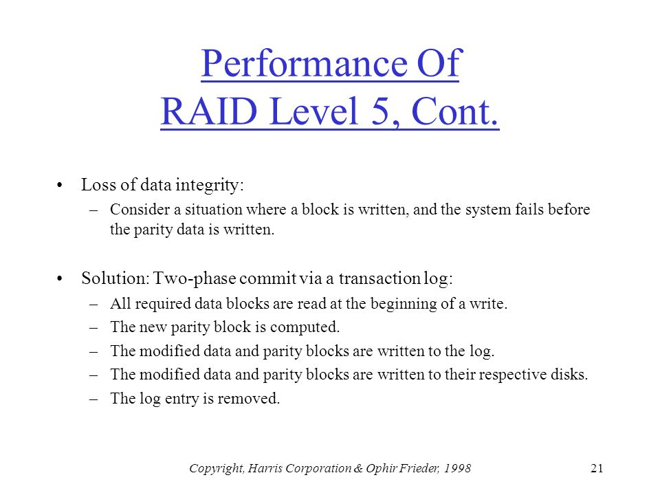 Copyright, Harris Corporation & Ophir Frieder, 199821 Performance Of RAID Level 5, Cont.