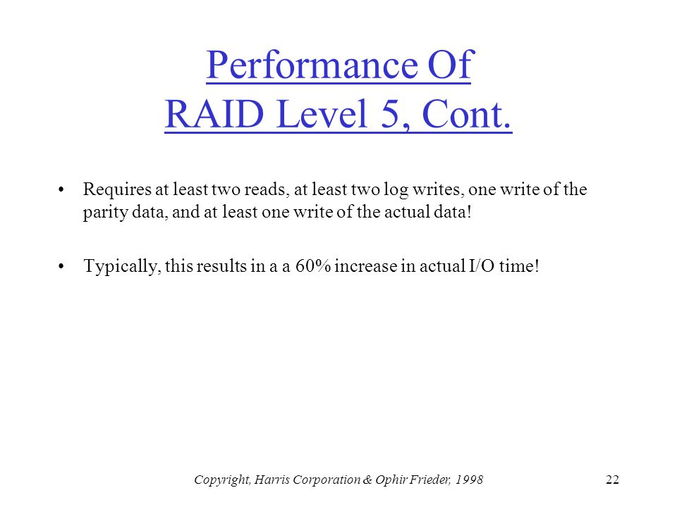 Copyright, Harris Corporation & Ophir Frieder, 199822 Performance Of RAID Level 5, Cont.
