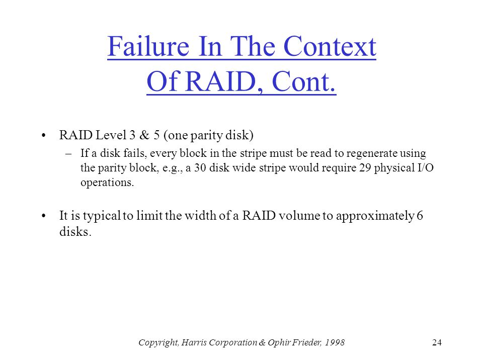 Copyright, Harris Corporation & Ophir Frieder, 199824 Failure In The Context Of RAID, Cont.