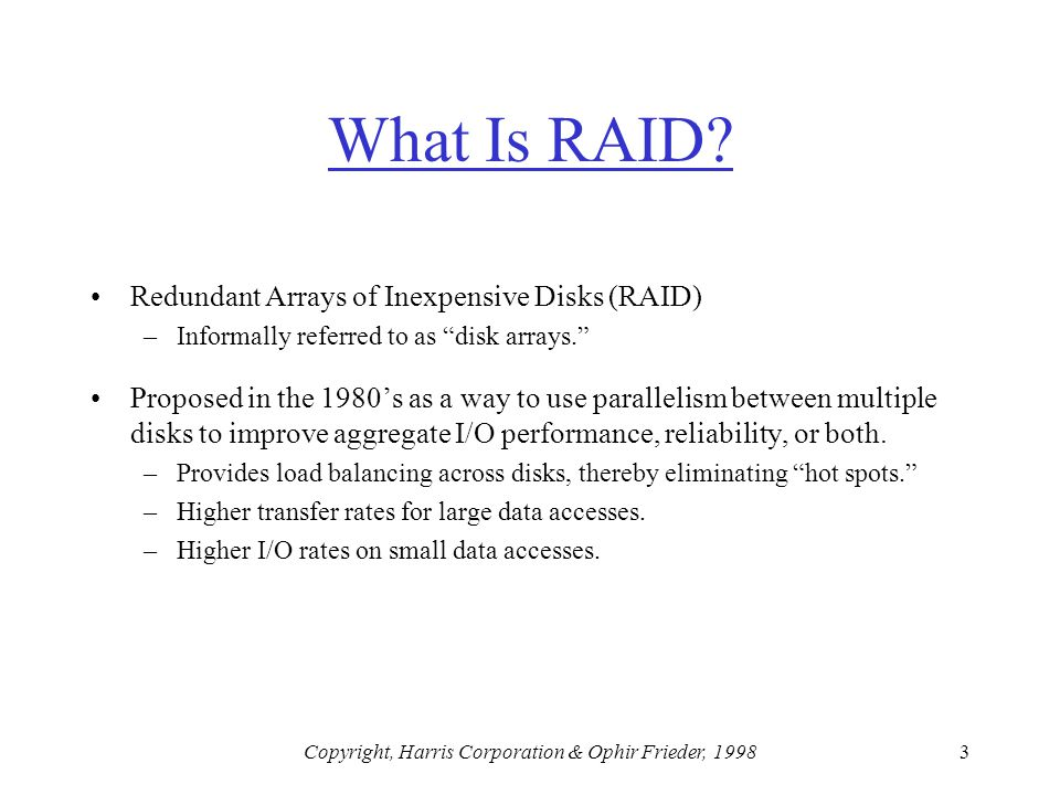 Copyright, Harris Corporation & Ophir Frieder, 19983 What Is RAID.