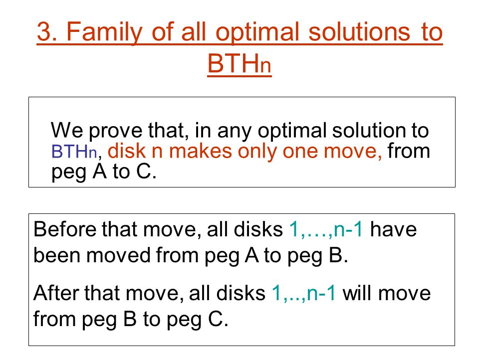 3. Family of all optimal solutions to BTH n We prove that, in any optimal solution to BTH n, disk n makes only one move, from peg A to C. Before that