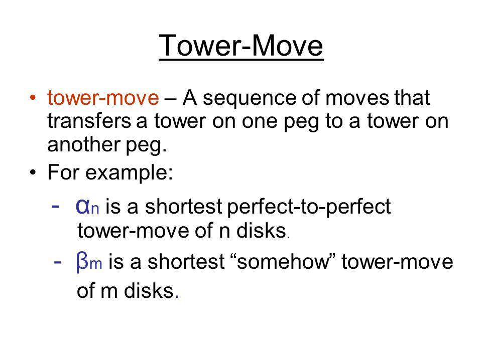 Tower-Move tower-move – A sequence of moves that transfers a tower on one peg to a tower on another peg.