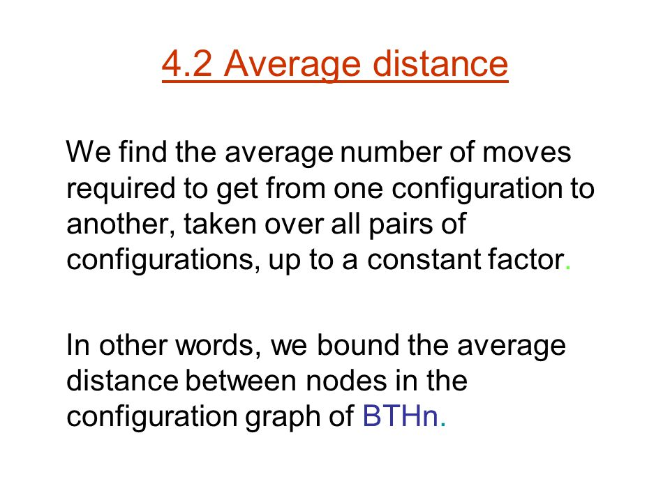 4.2 Average distance We find the average number of moves required to get from one configuration to another, taken over all pairs of configurations, up to a constant factor.