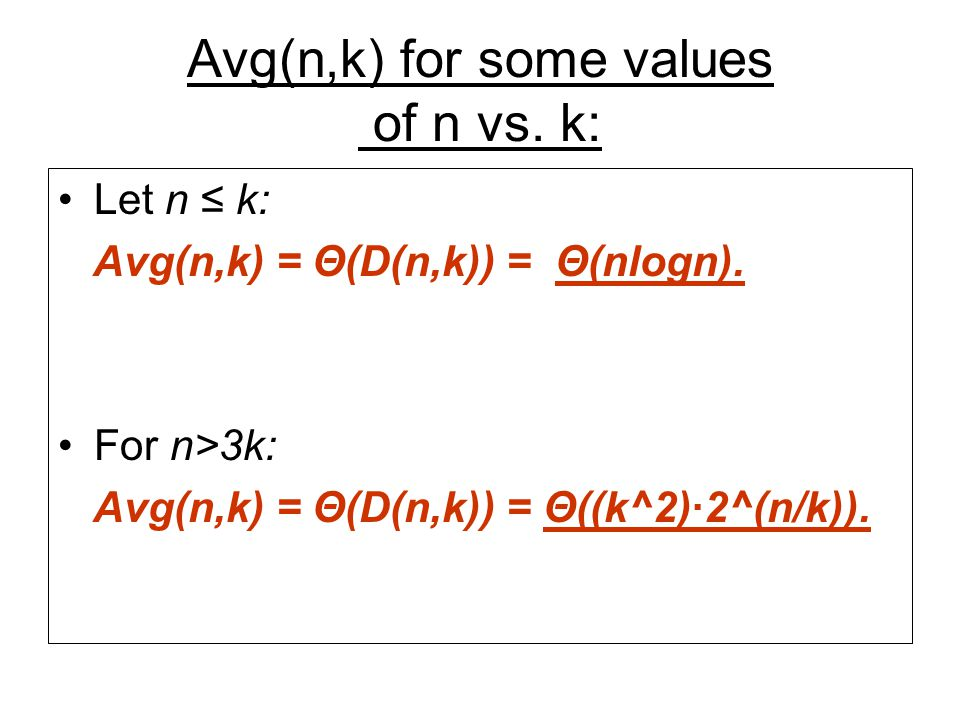 Avg(n,k) for some values of n vs. k: Let n k: Avg(n,k) = Θ(D(n,k)) = Θ(nlogn).