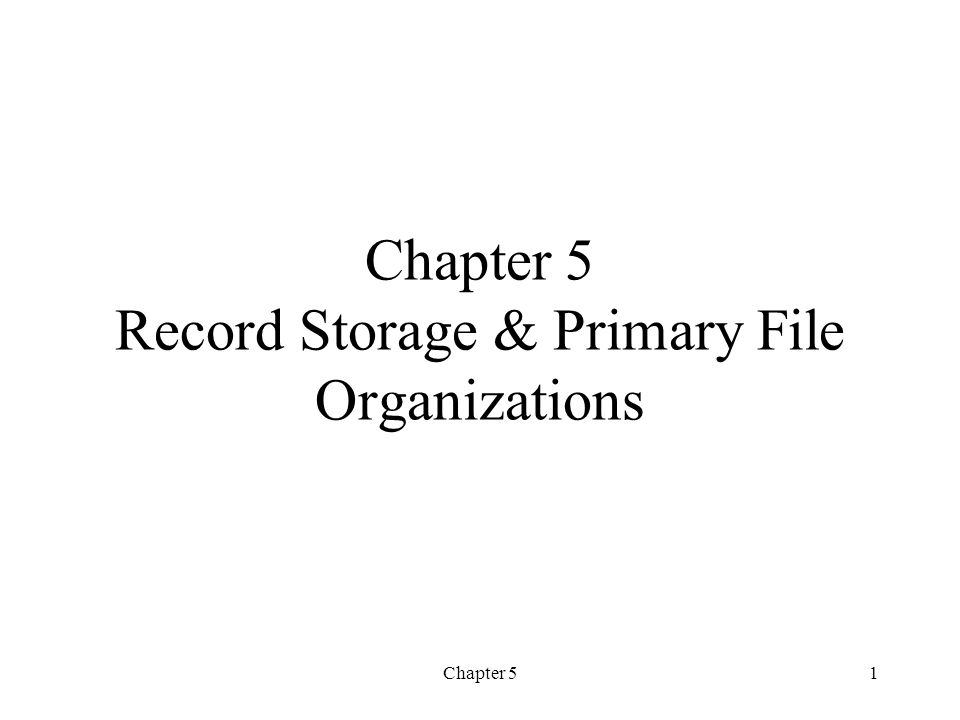 Chapter 51 Chapter 5 Record Storage & Primary File Organizations