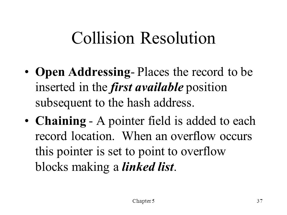 Chapter 537 Collision Resolution Open Addressing- Places the record to be inserted in the first available position subsequent to the hash address. Cha