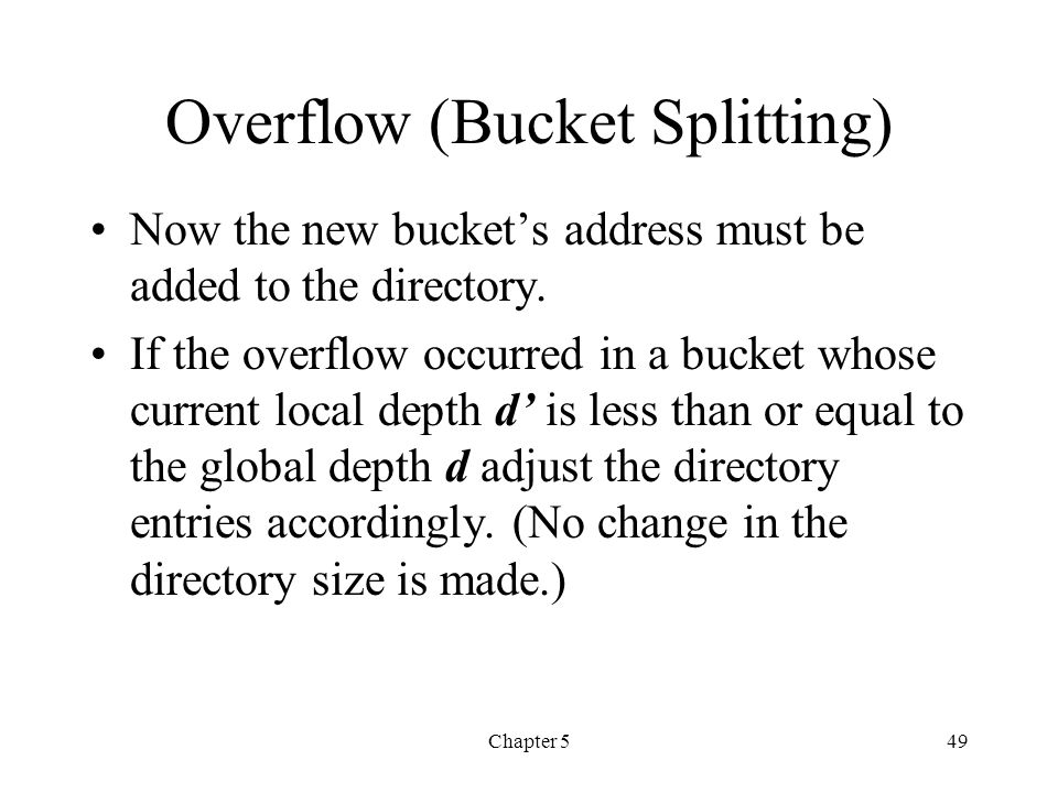 Chapter 549 Overflow (Bucket Splitting) Now the new buckets address must be added to the directory. If the overflow occurred in a bucket whose current