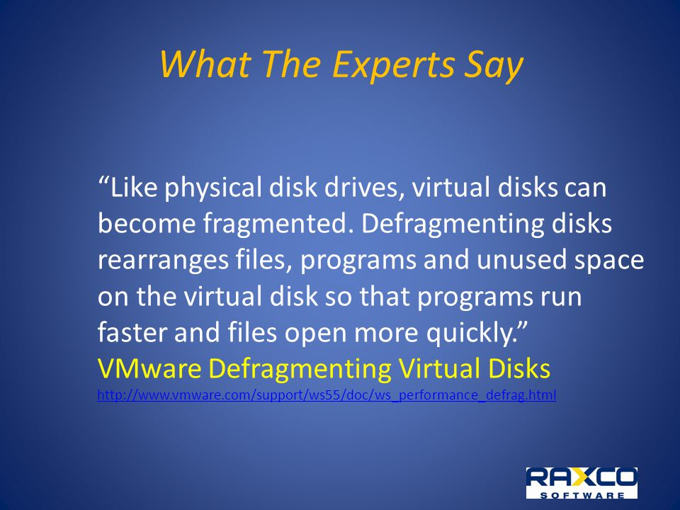 What The Experts Say Like physical disk drives, virtual disks can become fragmented.