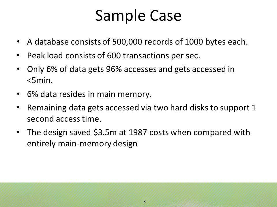 8 Sample Case A database consists of 500,000 records of 1000 bytes each.