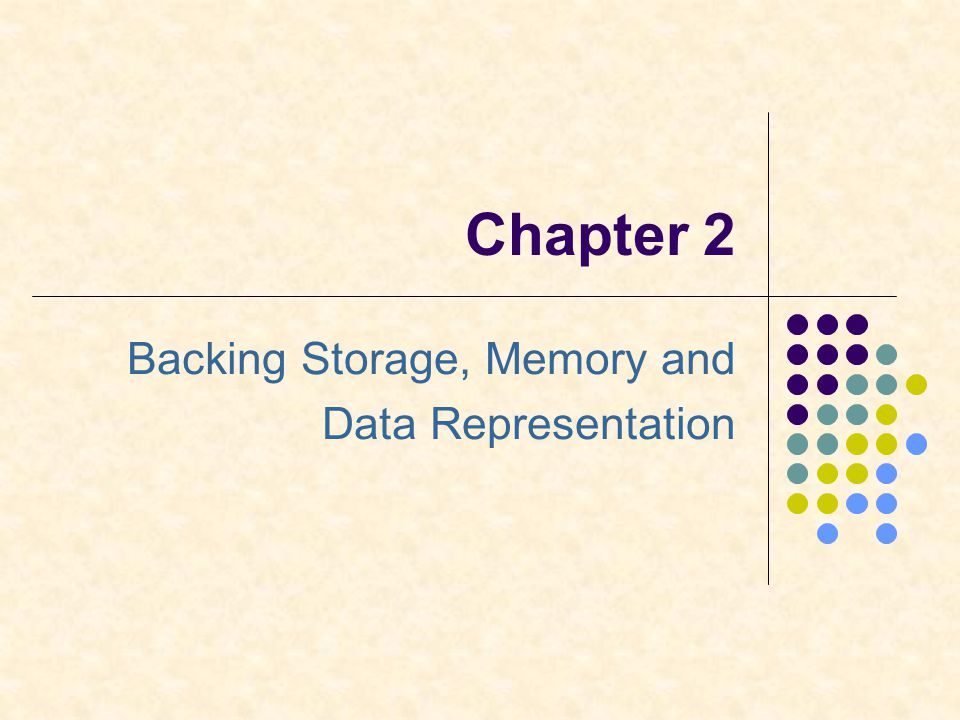 Chapter 2 Backing Storage, Memory and Data Representation