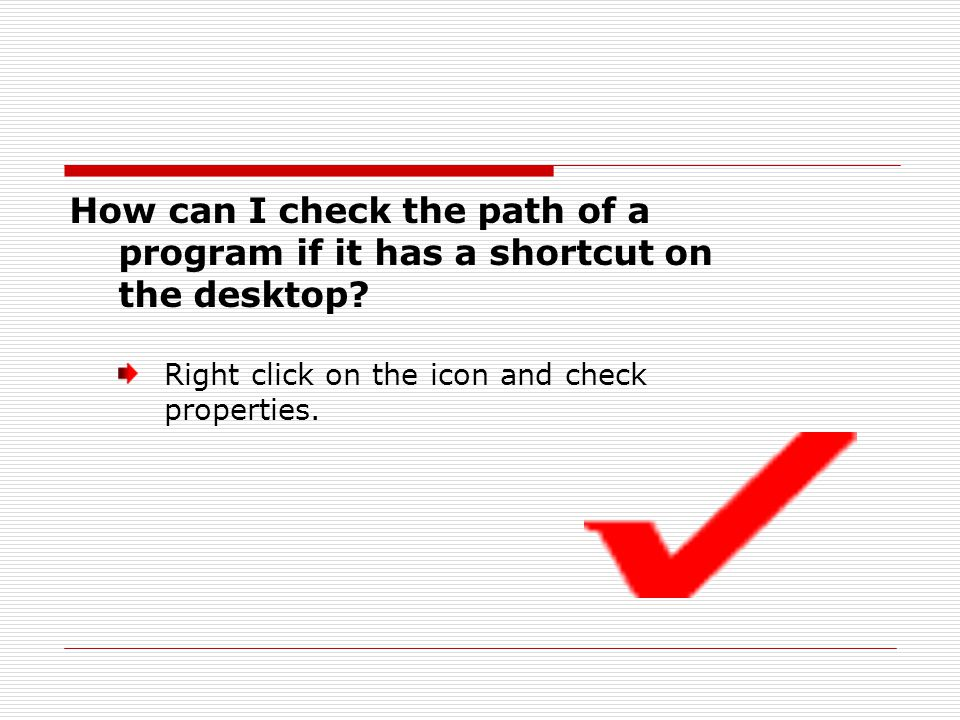 How can I check the path of a program if it has a shortcut on the desktop.