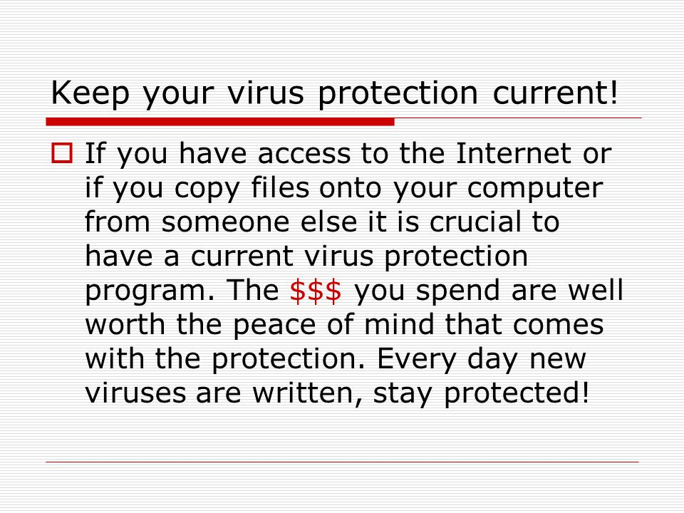 Keep your virus protection current.