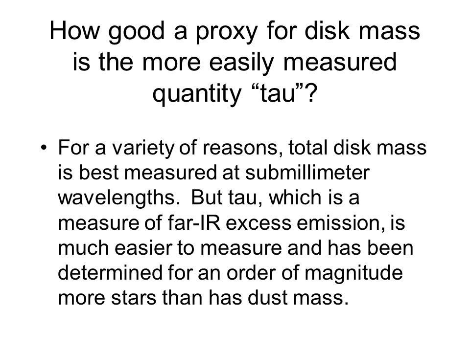 How good a proxy for disk mass is the more easily measured quantity tau.