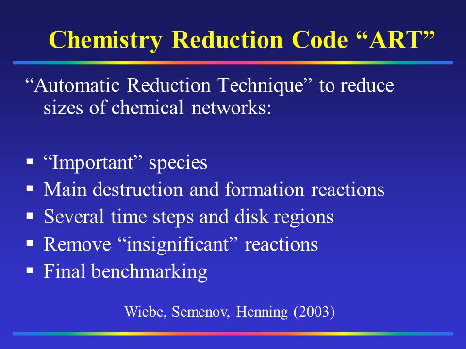 Chemistry Reduction Code ART Automatic Reduction Technique to reduce sizes of chemical networks: Important species Main destruction and formation reac