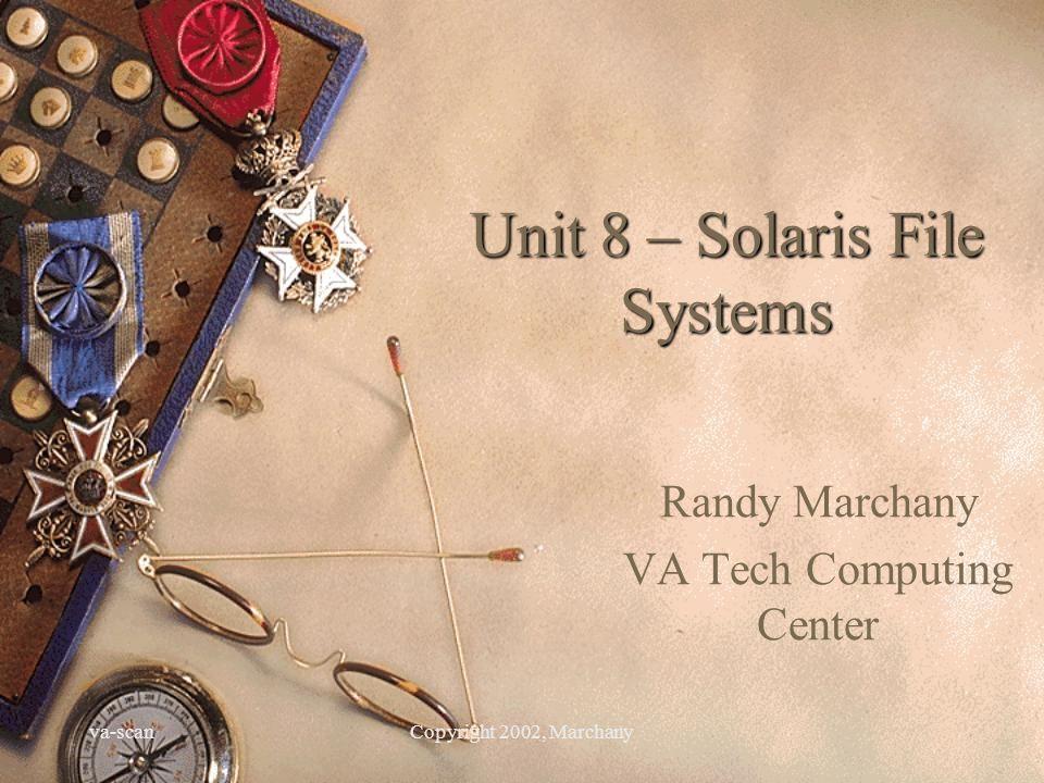 va-scanCopyright 2002, Marchany File System Types UFS – Unix File System.
