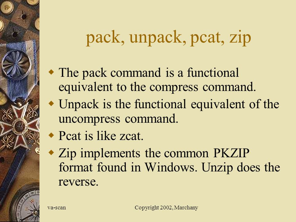 va-scanCopyright 2002, Marchany pack, unpack, pcat, zip The pack command is a functional equivalent to the compress command.