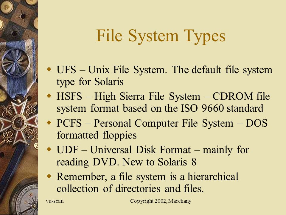 va-scanCopyright 2002, Marchany File System Types UFS – Unix File System.