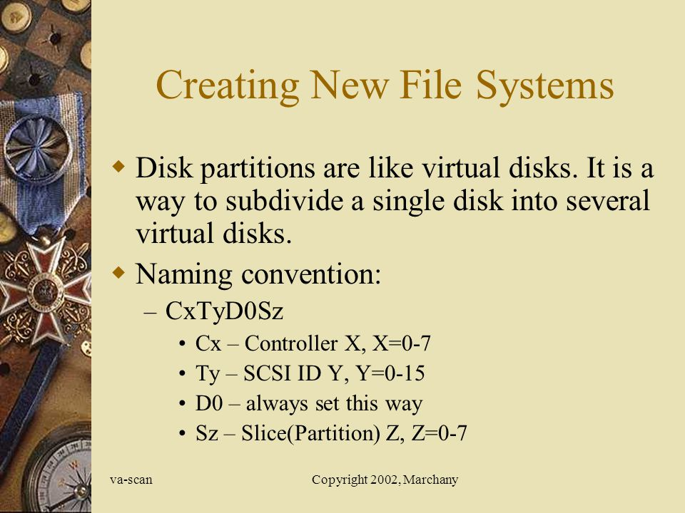 va-scanCopyright 2002, Marchany Creating New File Systems Identify the disk partition you want to use.