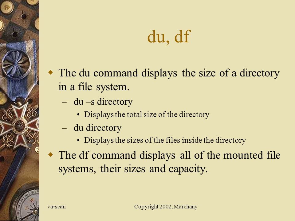 va-scanCopyright 2002, Marchany du, df The du command displays the size of a directory in a file system.