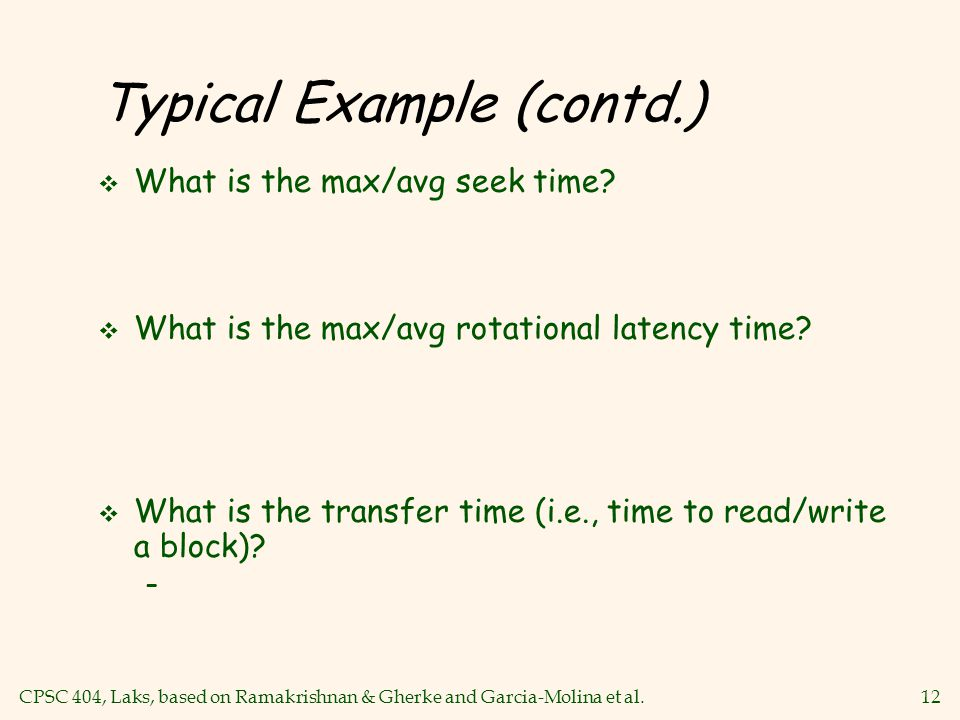 CPSC 404, Laks, based on Ramakrishnan & Gherke and Garcia-Molina et al.12 Typical Example (contd.) vWvWhat is the max/avg seek time.