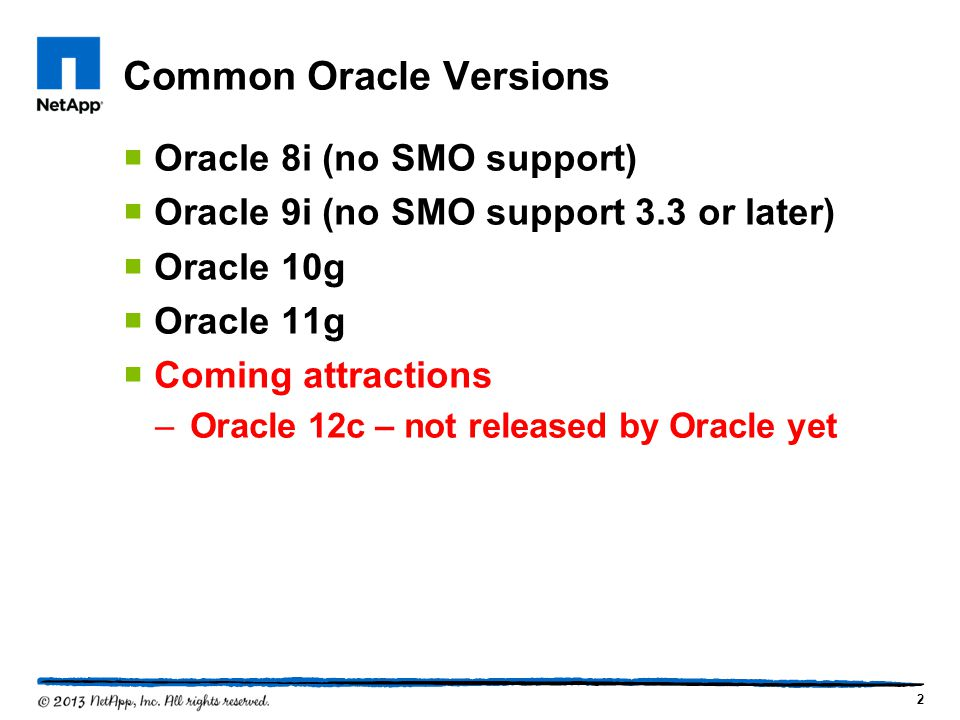 Common Oracle Versions Oracle 8i (no SMO support) Oracle 9i (no SMO support 3.3 or later) Oracle 10g Oracle 11g Coming attractions –Oracle 12c – not released by Oracle yet 2