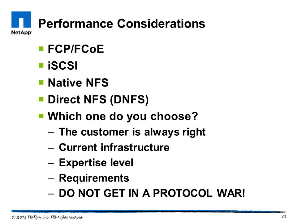 Performance Considerations FCP/FCoE iSCSI Native NFS Direct NFS (DNFS) Which one do you choose.